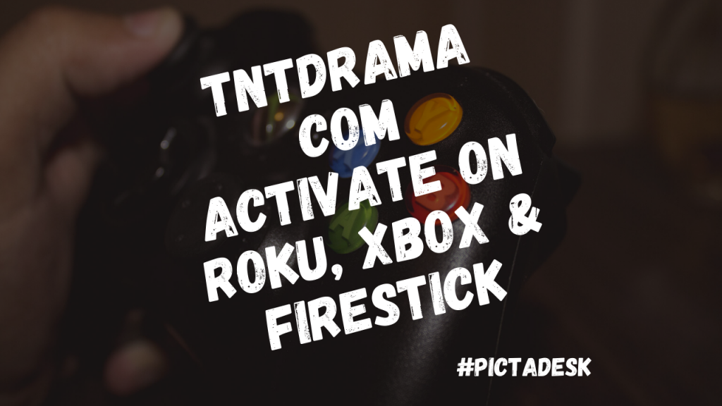 Tntdrama Com Activate On Roku Xbox Firestick Pictadesk
