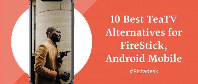 10 Best TeaTV Alternatives for FireStick Android Mobile