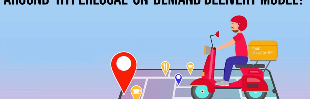How to Build your Food Delivery Business around 'Hyperlocal' On-Demand Delivery Model?