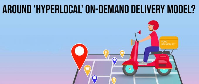 How to Build your Food Delivery Business around Hyperlocal On Demand Delivery Model