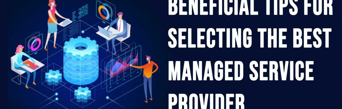 3 Beneficial Tips For Selecting The Best Managed Service Provider
