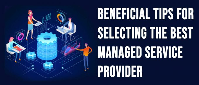 Beneficial Tips For Selecting The Best Managed Service Provider