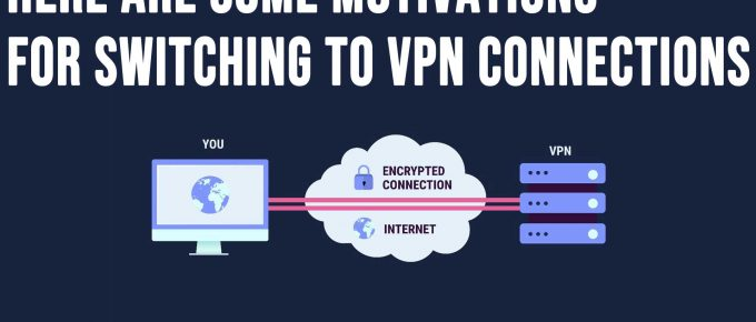 Here Are Some Motivations For Switching To VPN Connections