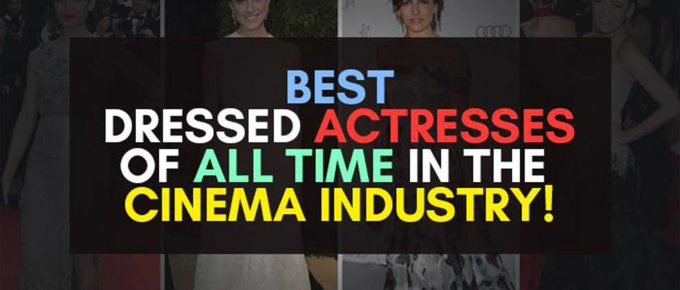 Best Dressed Actresses of all TIME in the Cinema Industry