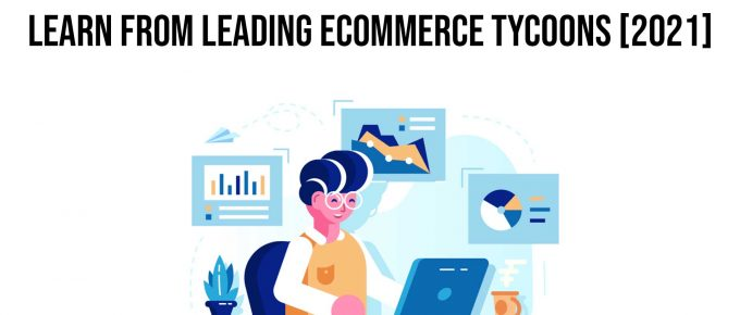 4 eCommerce Business Strategies To Learn From Leading eCommerce Tycoons 2021